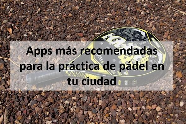 Apps más recomendadas para la práctica de pádel en tu ciudad